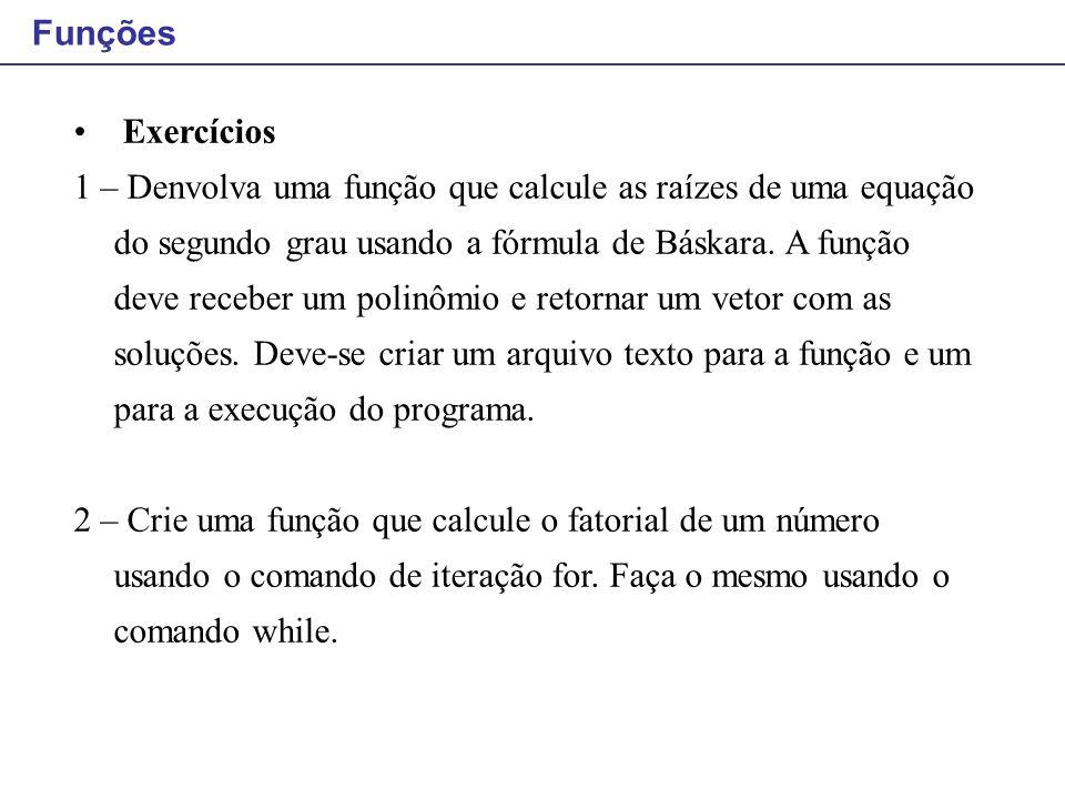 Funções Exercícios 1 – Denvolva uma função que calcule as raízes de uma equação do segundo grau usando a fórmula de Báskara. A função deve receber um