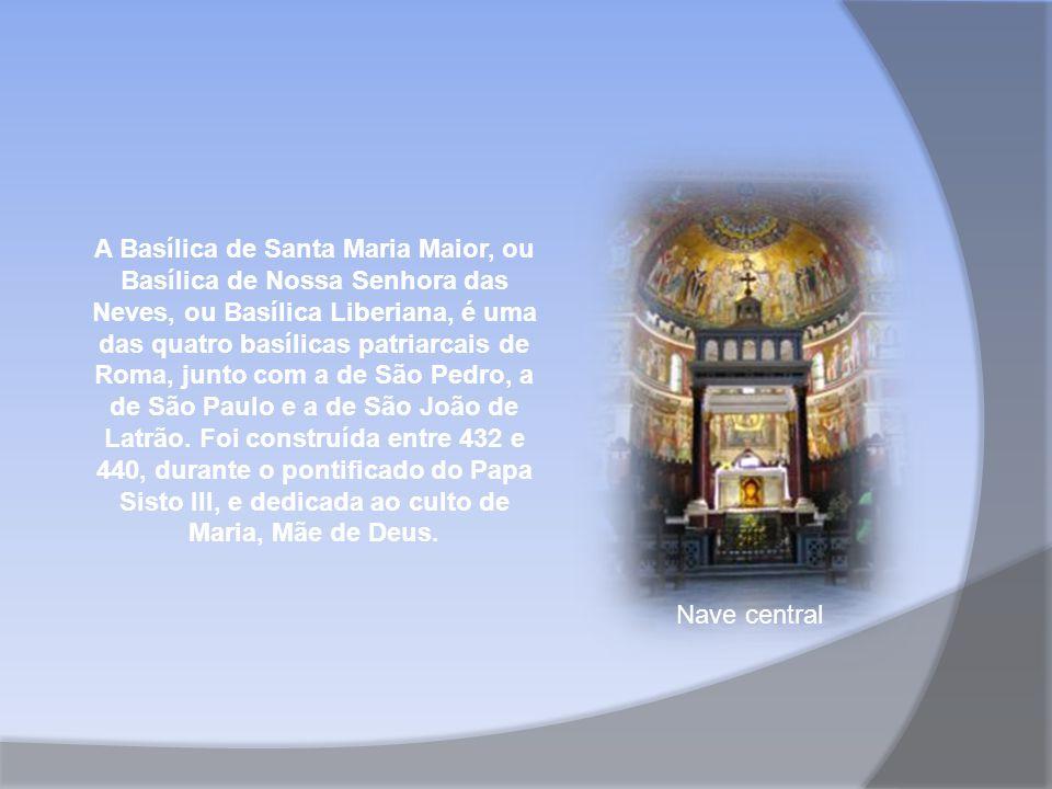 A Basílica de Santa Maria Maior, ou Basílica de Nossa Senhora das Neves, ou Basílica Liberiana, é uma das quatro basílicas patriarcais de Roma, junto com a de São Pedro, a de São Paulo e a de São João de Latrão.