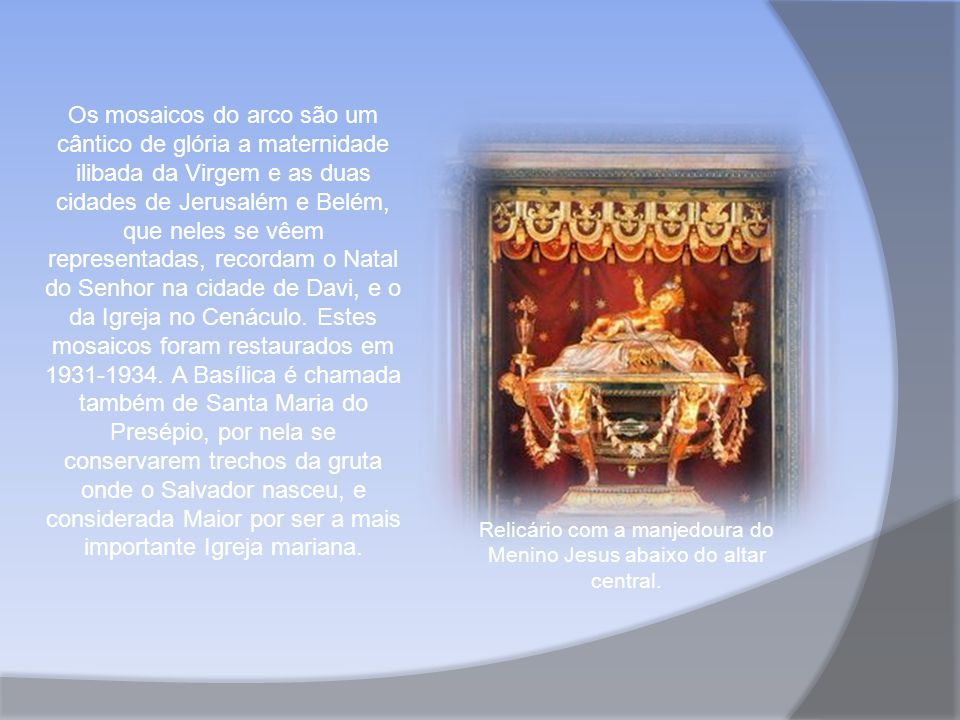 Os mosaicos do arco são um cântico de glória a maternidade ilibada da Virgem e as duas cidades de Jerusalém e Belém, que neles se vêem representadas, recordam o Natal do Senhor na cidade de Davi, e o da Igreja no Cenáculo.