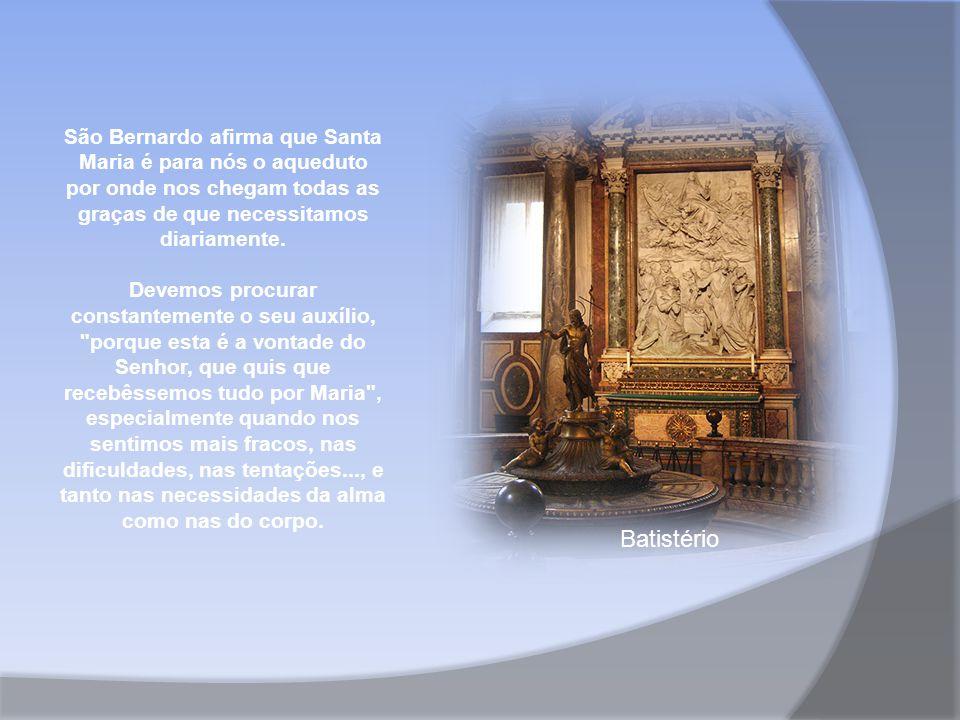 Batistério São Bernardo afirma que Santa Maria é para nós o aqueduto por onde nos chegam todas as graças de que necessitamos diariamente.