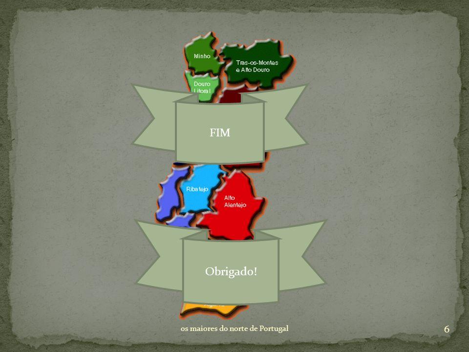 FIM Obrigado! 6 os maiores do norte de Portugal