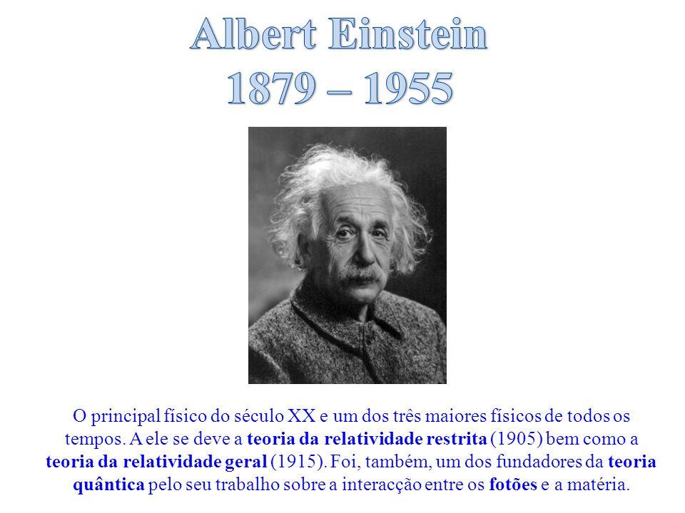 O principal físico do século XX e um dos três maiores físicos de todos os tempos.