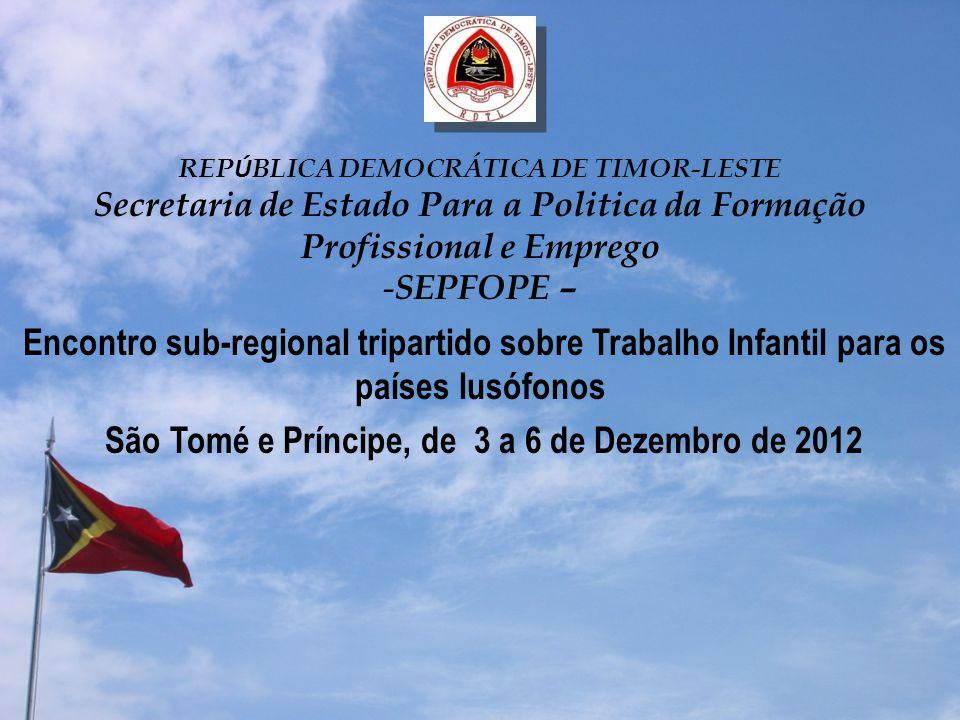 REP Ú BLICA DEMOCRÁTICA DE TIMOR-LESTE Secretaria de Estado Para a Politica da Formação Profissional e Emprego - SEPFOPE – Encontro sub-regional tripa