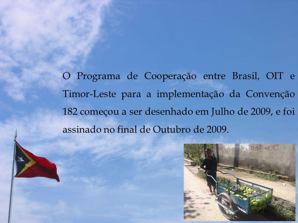 O Programa de Cooperação entre Brasil, OIT e Timor-Leste para a implementação da Convenção 182 começou a ser desenhado em Julho de 2009, e foi assinad