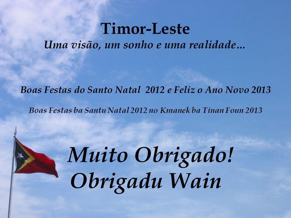 Timor-Leste Uma visão, um sonho e uma realidade… Boas Festas do Santo Natal 2012 e Feliz o Ano Novo 2013 Boas Festas ba Santu Natal 2012 no Kmanek ba