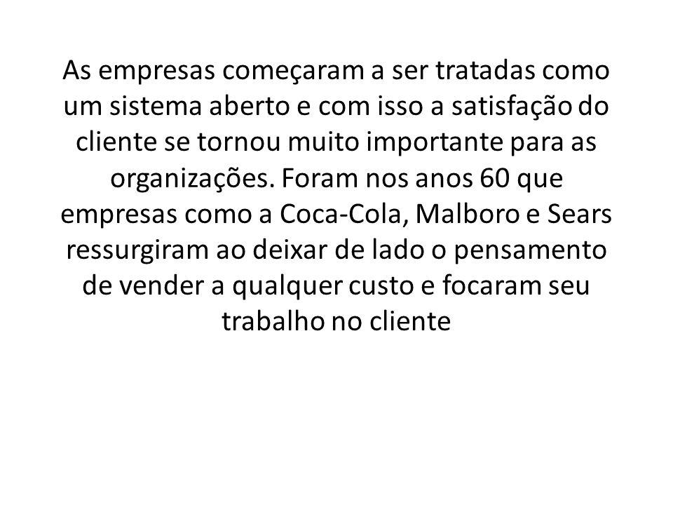 As empresas começaram a ser tratadas como um sistema aberto e com isso a satisfação do cliente se tornou muito importante para as organizações. Foram