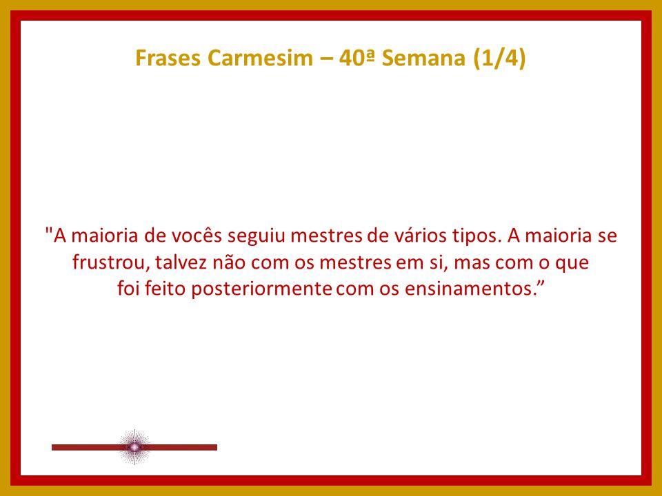 40ª Semana Extraídas do Site: www.manuscritoshaumbra.com 4444 Frases Carmesim
