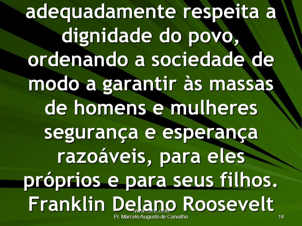 www.4tons.com Pr. Marcelo Augusto de Carvalho 14 A democracia só pode atrair devoção quando ela adequadamente respeita a dignidade do povo, ordenando