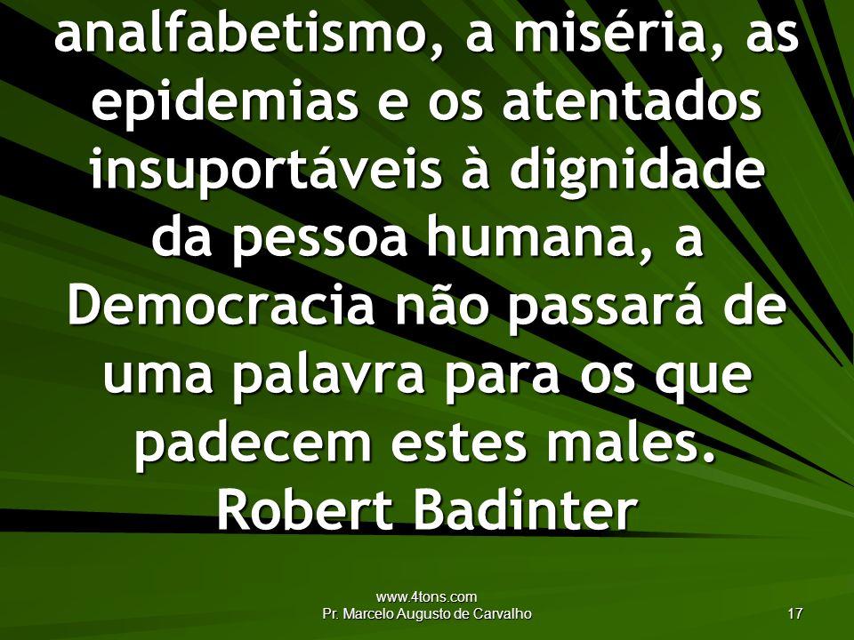 www.4tons.com Pr. Marcelo Augusto de Carvalho 17 Enquanto imperar a fome, o analfabetismo, a miséria, as epidemias e os atentados insuportáveis à dign