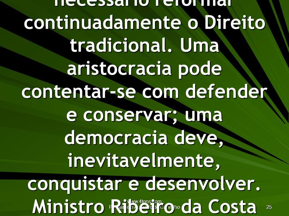 www.4tons.com Pr. Marcelo Augusto de Carvalho 25 Para assegurar o processo evolutivo do Direito é necessário reformar continuadamente o Direito tradic
