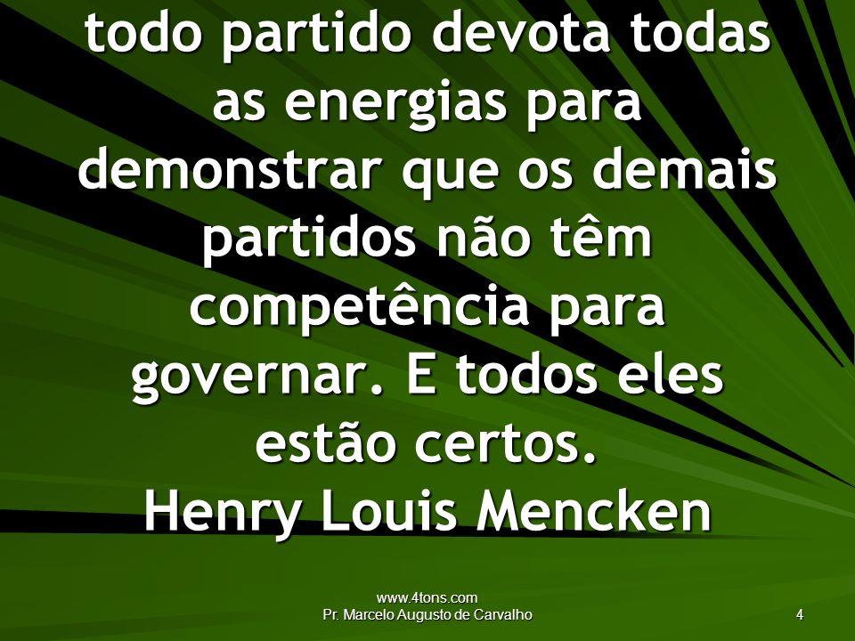www.4tons.com Pr. Marcelo Augusto de Carvalho 4 No regime democrático, todo partido devota todas as energias para demonstrar que os demais partidos nã
