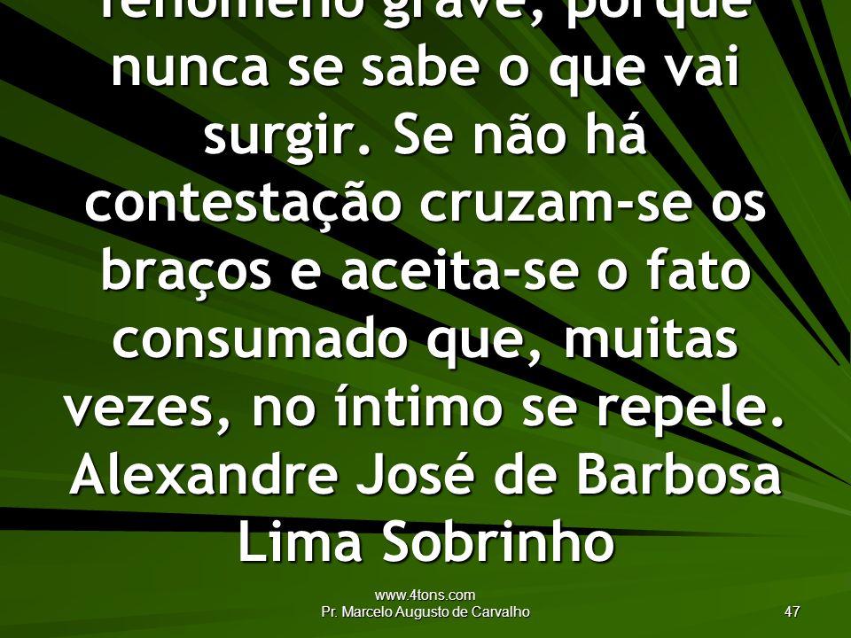www.4tons.com Pr. Marcelo Augusto de Carvalho 47 Falta de oposição é fenômeno grave, porque nunca se sabe o que vai surgir. Se não há contestação cruz