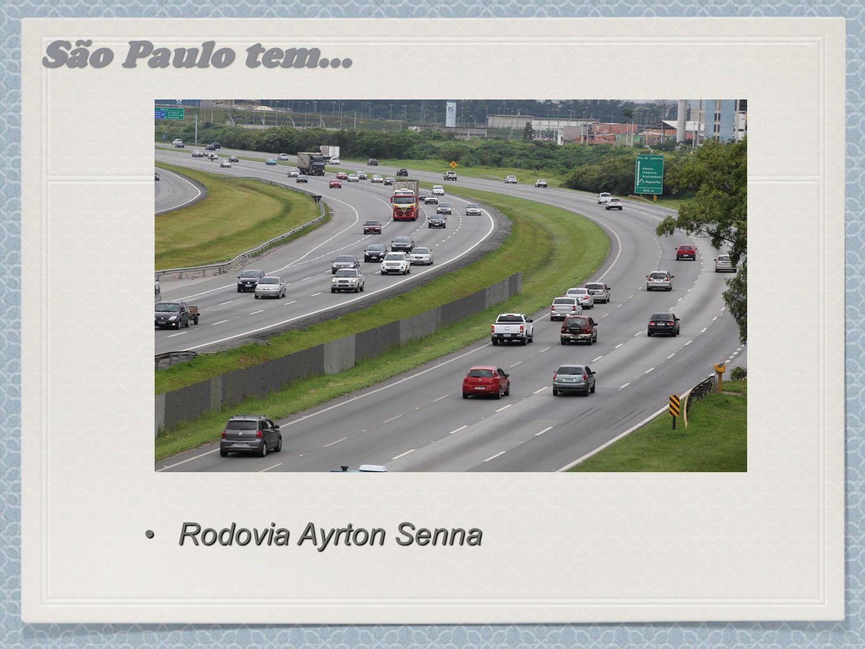São Paulo tem... Rodovia Ayrton SennaRodovia Ayrton Senna