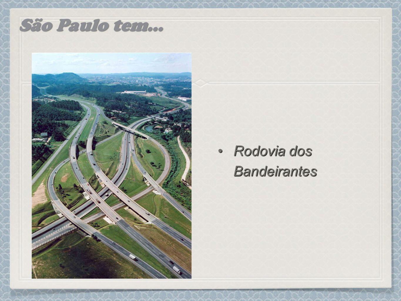 São Paulo tem... Rodovia dos BandeirantesRodovia dos Bandeirantes