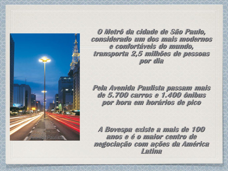 O Metrô da cidade de São Paulo, considerado um dos mais modernos e confortáveis do mundo, transporta 2,5 milhões de pessoas por dia Pela Avenida Pauli