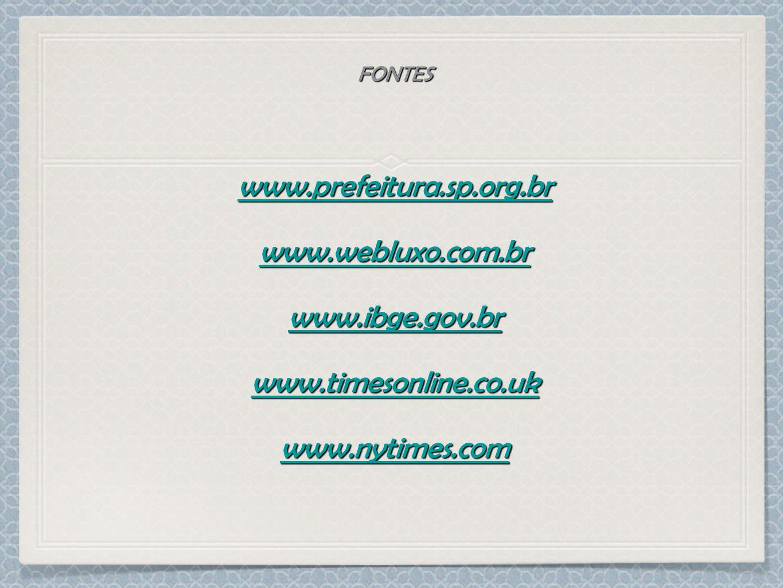 FONTES www.prefeitura.sp.org.br www.webluxo.com.br www.ibge.gov.br www.timesonline.co.uk www.nytimes.com Música: Adiemus - Enya