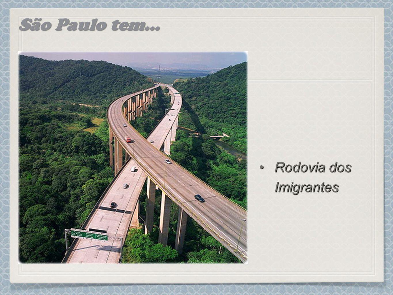 São Paulo tem... Rodovia dos ImigrantesRodovia dos Imigrantes