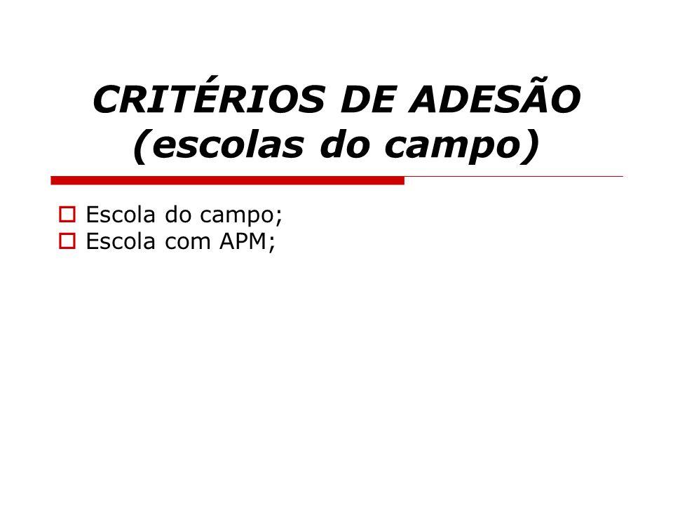 CRITÉRIOS DE ADESÃO (escolas do campo)  Escola do campo;  Escola com APM;