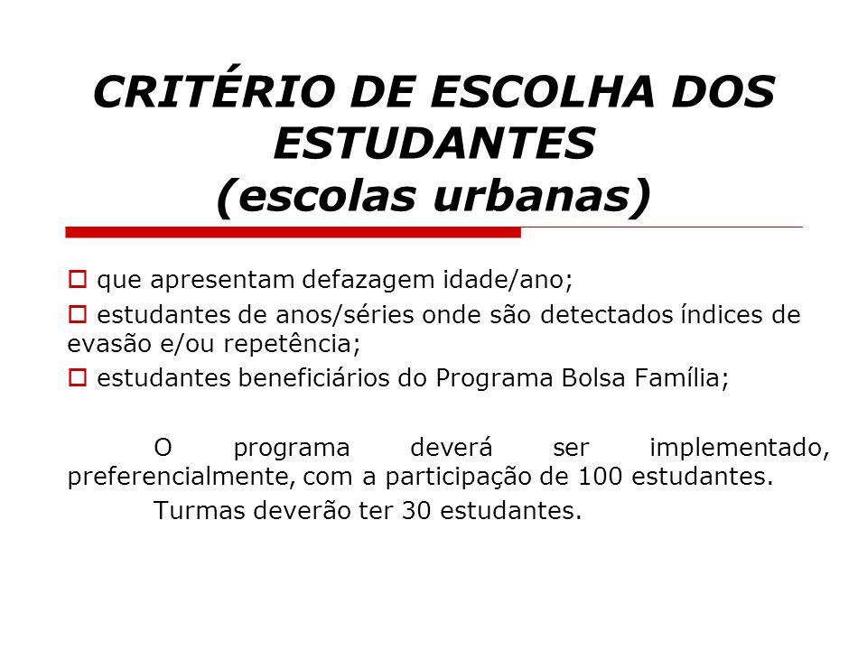CRITÉRIO DE ESCOLHA DOS ESTUDANTES (escolas urbanas)  que apresentam defazagem idade/ano;  estudantes de anos/séries onde são detectados índices de