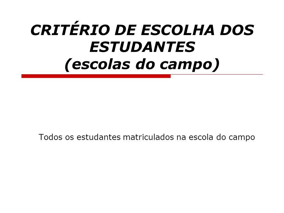 CRITÉRIO DE ESCOLHA DOS ESTUDANTES (escolas do campo) Todos os estudantes matriculados na escola do campo