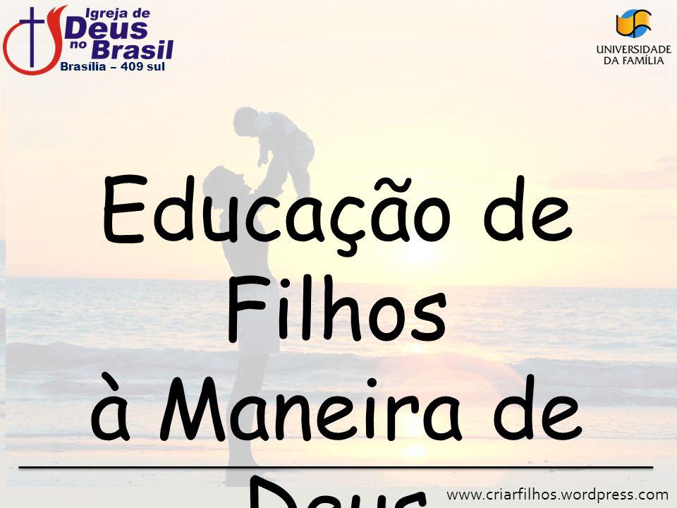 Brasília – 409 sul Educação de Filhos à Maneira de Deus www.criarfilhos.wordpress.com