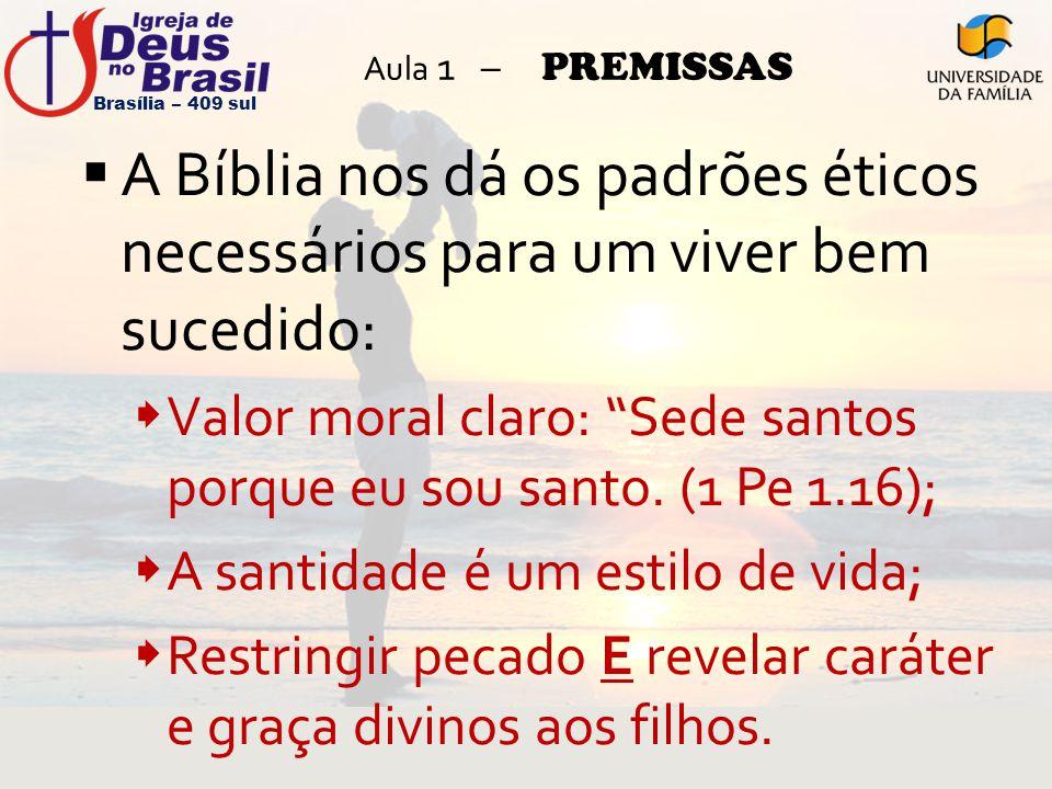 """Aula 1 – PREMISSAS  A Bíblia nos dá os padrões éticos necessários para um viver bem sucedido:  Valor moral claro: """"Sede santos porque eu sou santo."""