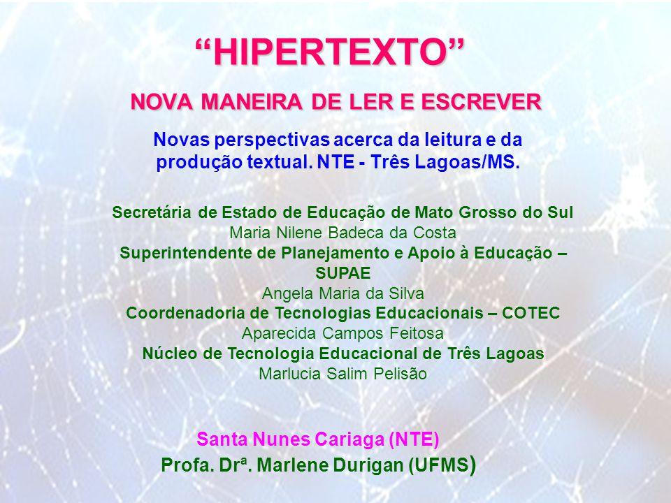 """""""HIPERTEXTO"""" NOVA MANEIRA DE LER E ESCREVER Novas perspectivas acerca da leitura e da produção textual. NTE - Três Lagoas/MS. Santa Nunes Cariaga (NTE"""