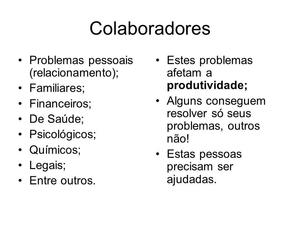 Colaboradores Problemas pessoais (relacionamento); Familiares; Financeiros; De Saúde; Psicológicos; Químicos; Legais; Entre outros.