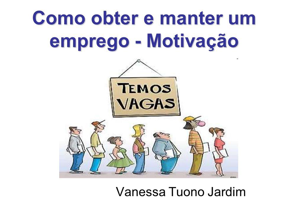 Como obter e manter um emprego - Motivação Vanessa Tuono Jardim