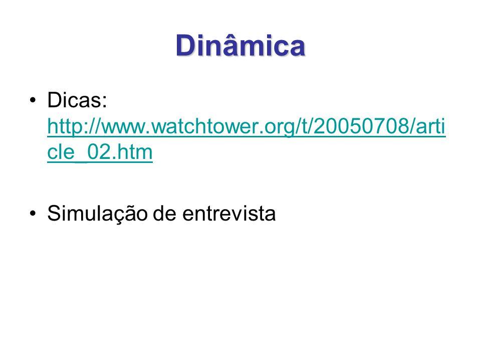 Dinâmica Dicas: http://www.watchtower.org/t/20050708/arti cle_02.htm http://www.watchtower.org/t/20050708/arti cle_02.htm Simulação de entrevista