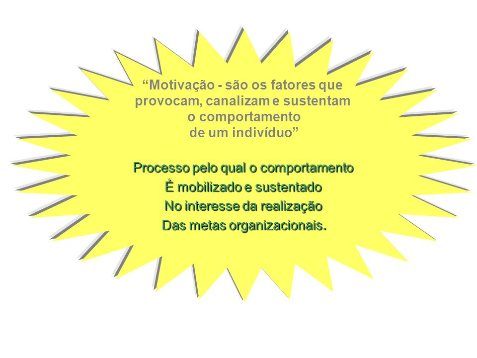 Motivação - são os fatores que provocam, canalizam e sustentam o comportamento de um indivíduo Processo pelo qual o comportamento É mobilizado e sustentado No interesse da realização Das metas organizacionais.