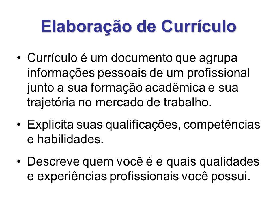 Elaboração de Currículo Currículo é um documento que agrupa informações pessoais de um profissional junto a sua formação acadêmica e sua trajetória no mercado de trabalho.