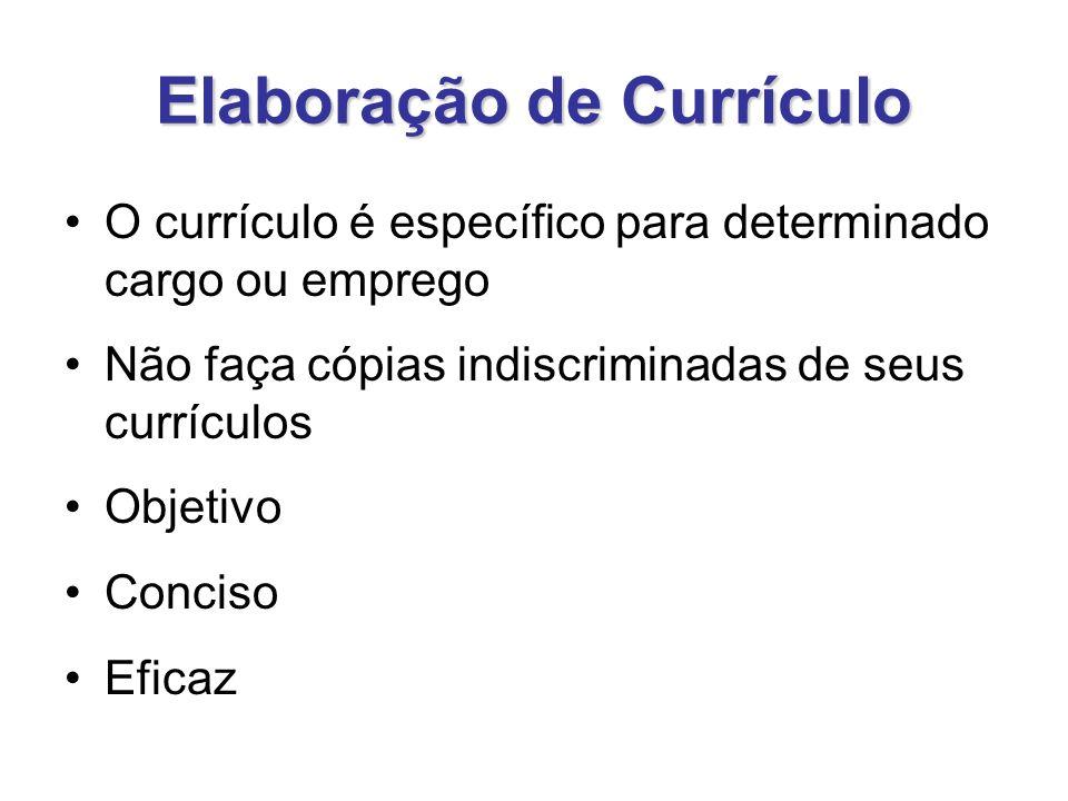 Elaboração de Currículo O currículo é específico para determinado cargo ou emprego Não faça cópias indiscriminadas de seus currículos Objetivo Conciso Eficaz