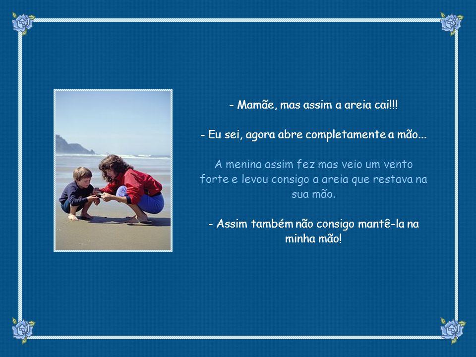 suefirmeza@yahoo.com.br - Mamãe, mas assim a areia cai!!.