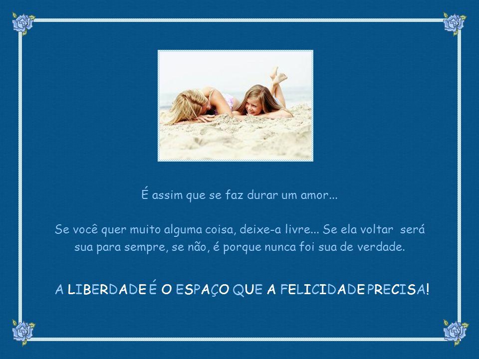 suefirmeza@yahoo.com.br É assim que se faz durar um amor...