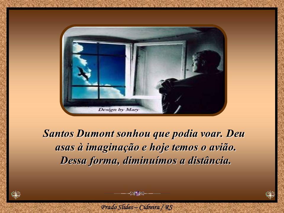 """Prado Slides – Cidreira / RS Lembrei-me de Monteiro Lobato: """"Tudo vem dos sonhos. Primeiro sonhamos, depois fazemos"""". Quem sabe por aí, eu poderia enc"""