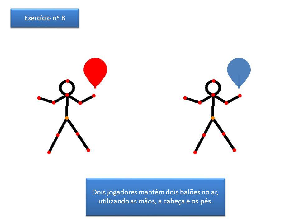 Dois jogadores mantêm dois balões no ar, utilizando as mãos, a cabeça e os pés. Exercício nº 8