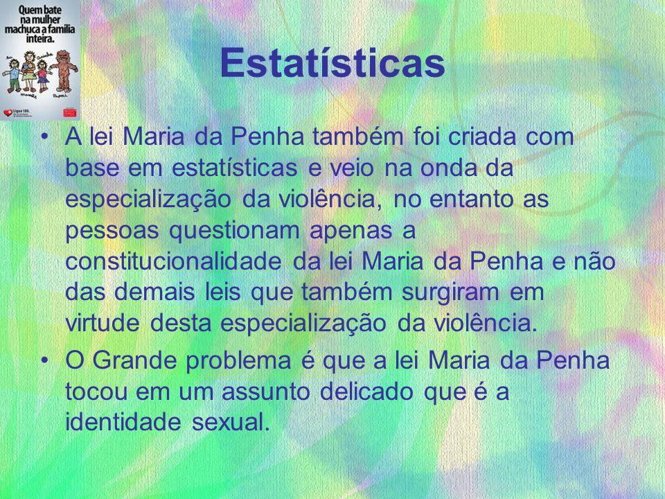 Estatísticas A lei Maria da Penha também foi criada com base em estatísticas e veio na onda da especialização da violência, no entanto as pessoas ques