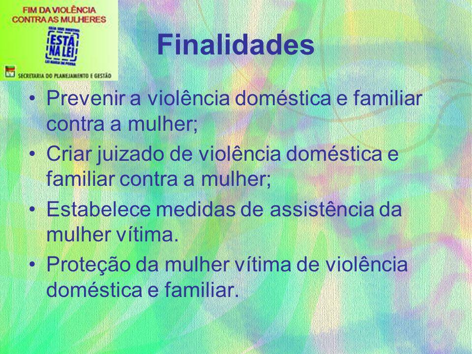 Finalidades Prevenir a violência doméstica e familiar contra a mulher; Criar juizado de violência doméstica e familiar contra a mulher; Estabelece med