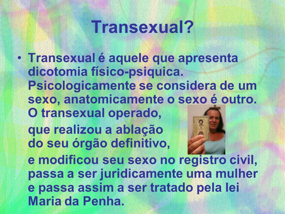 Transexual? Transexual é aquele que apresenta dicotomia físico-psiquica. Psicologicamente se considera de um sexo, anatomicamente o sexo é outro. O tr