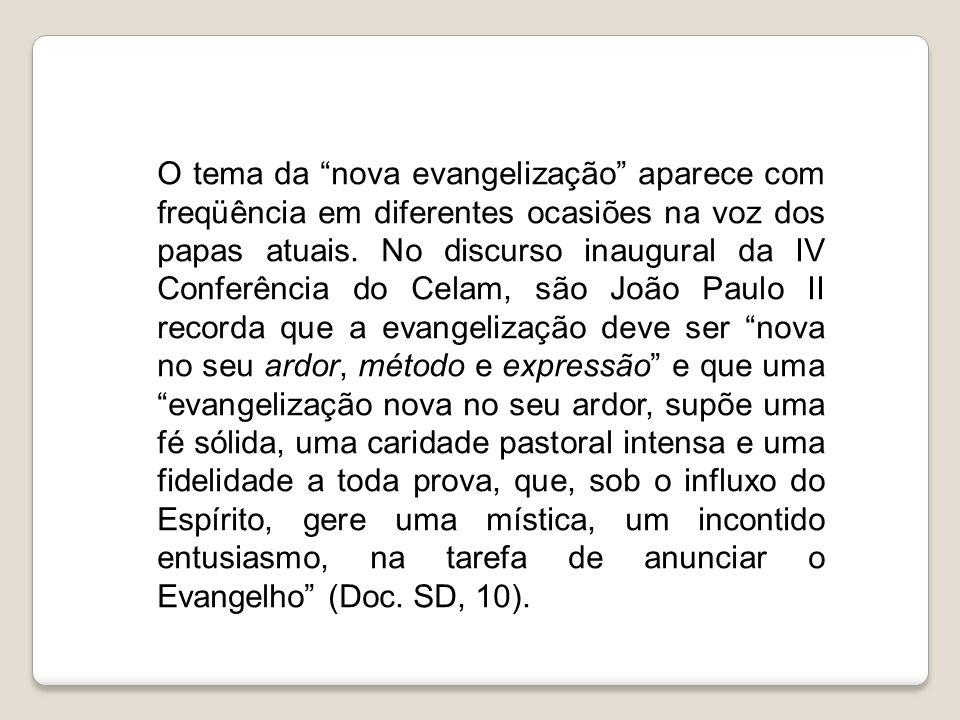 """O tema da """"nova evangelização"""" aparece com freqüência em diferentes ocasiões na voz dos papas atuais. No discurso inaugural da IV Conferência do Celam"""