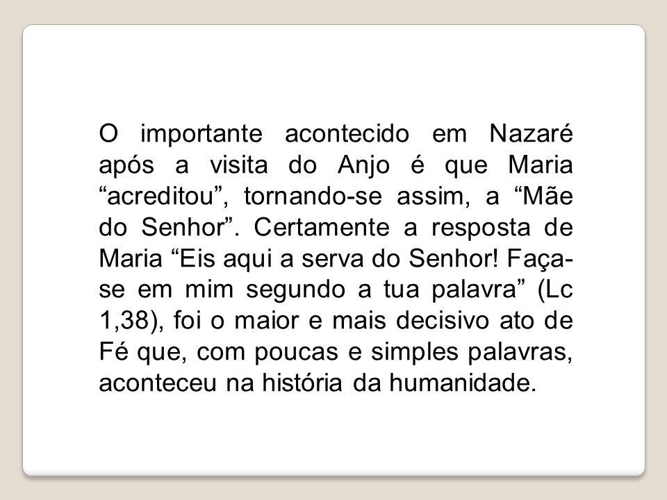 """O importante acontecido em Nazaré após a visita do Anjo é que Maria """"acreditou"""", tornando-se assim, a """"Mãe do Senhor"""". Certamente a resposta de Maria"""