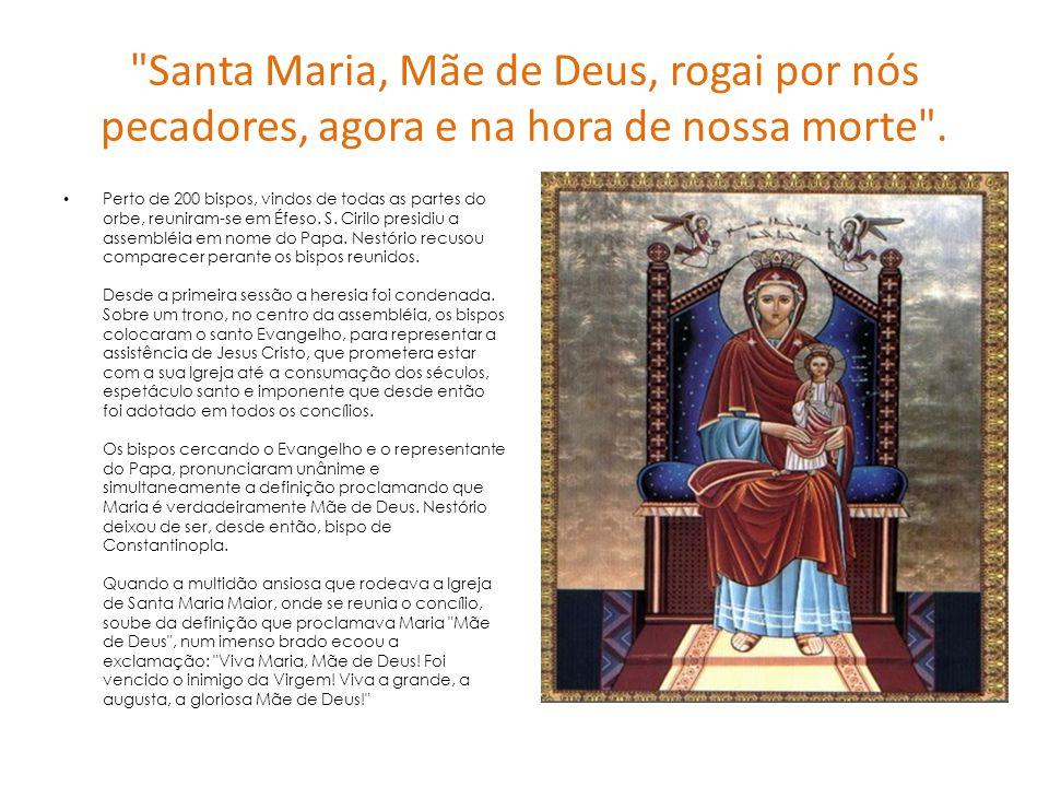 Santa Maria, Mãe de Deus, rogai por nós pecadores, agora e na hora de nossa morte .