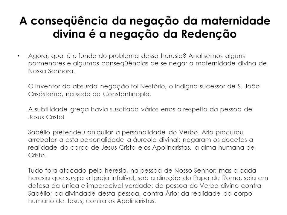 A conseqüência da negação da maternidade divina é a negação da Redenção Agora, qual é o fundo do problema dessa heresia? Analisemos alguns pormenores