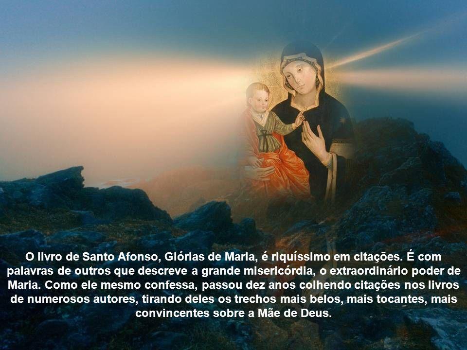 O livro de Santo Afonso, Glórias de Maria, é riquíssimo em citações.