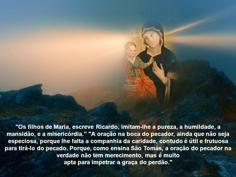 Tão misericordiosa é Maria, que não há na terra criatura que deixe de participar- lhe dos favores e das bondades.