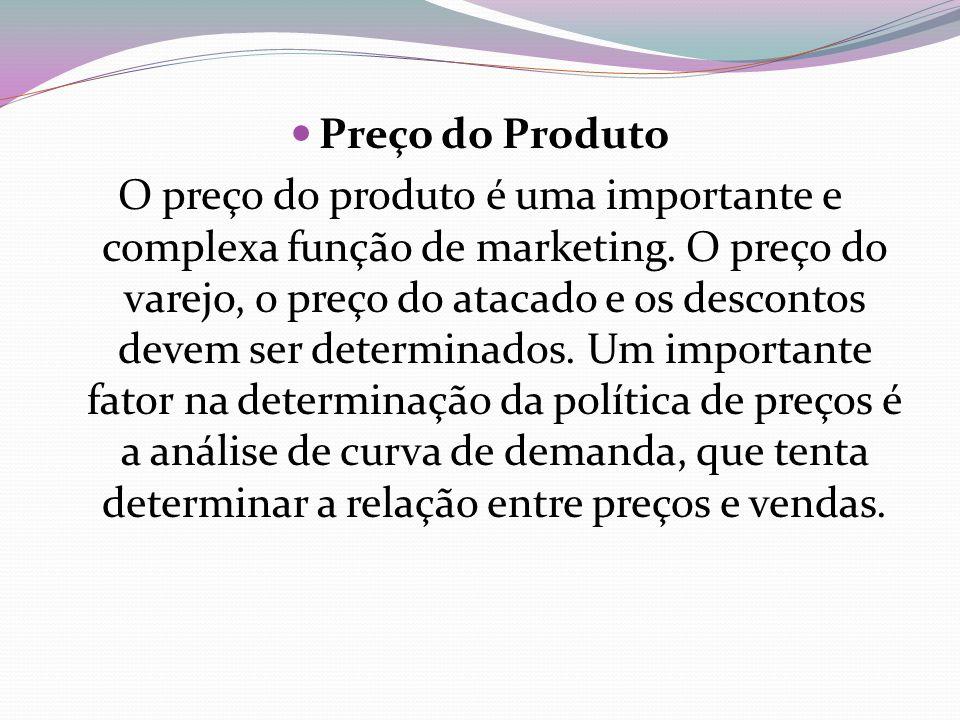 Preço do Produto O preço do produto é uma importante e complexa função de marketing. O preço do varejo, o preço do atacado e os descontos devem ser de