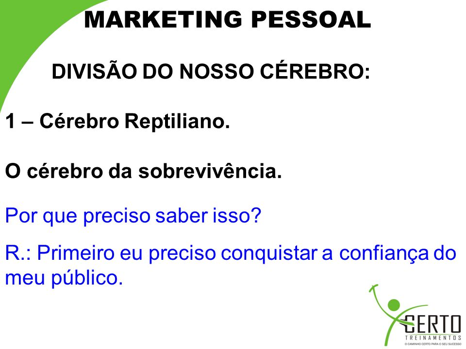MARKETING PESSOAL DIVISÃO DO NOSSO CÉREBRO: 2 – Cérebro Libidinoso O cérebro do prazer.