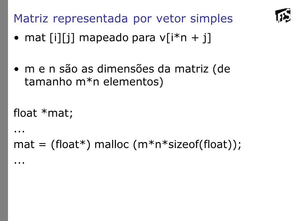 Matriz representada por vetor simples mat [i][j] mapeado para v[i*n + j] m e n são as dimensões da matriz (de tamanho m*n elementos) float *mat;... ma