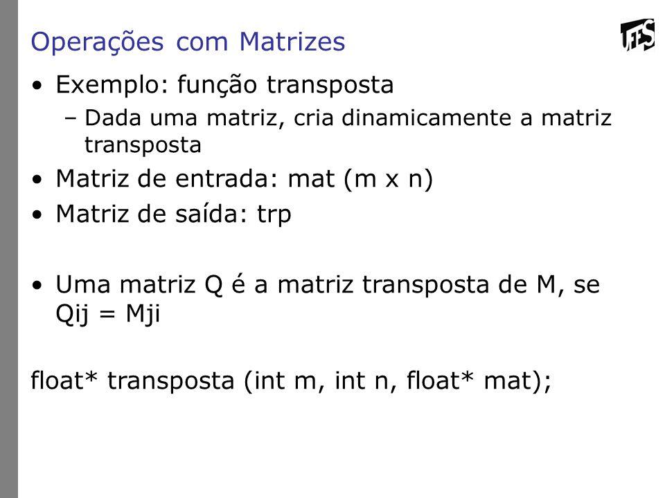 Operações com Matrizes Exemplo: função transposta –Dada uma matriz, cria dinamicamente a matriz transposta Matriz de entrada: mat (m x n) Matriz de sa